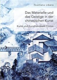 Das Materielle und das Geistige in der chinesischen Kunst. Kunst und Kunsthandwerk Chinas - Librerie.coop