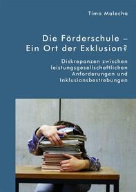 Die Förderschule – Ein Ort der Exklusion? Diskrepanzen zwischen leistungsgesellschaftlichen Anforderungen und Inklusionsbestrebungen - Librerie.coop