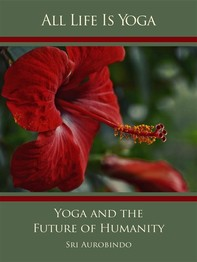 All Life Is Yoga: Yoga and the Future of Humanity - Librerie.coop
