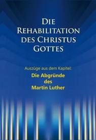 Die Rehabilitation des Christus Gottes - Die Abgründe des Martin Luther - copertina