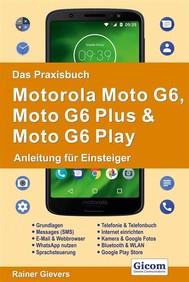 Das Praxisbuch Motorola Moto G6, Moto G6 Plus & Moto G6 Play - Anleitung für Einsteiger - copertina