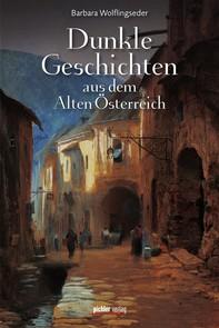 Dunkle Geschichten aus dem Alten Österreich - Librerie.coop