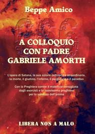 A colloquio con Padre Gabriele Amorth - L'opera di Satana, la sua azione ordinaria e straordinaria, la morte, il giudizio, l'inferno, il purgatorio e il paradiso - copertina