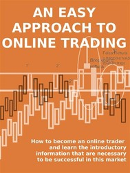 AN EASY APPROACH TO ONLINE TRADING. How to become an online trader and learn the introductory information that are necessary to be successful in this market - copertina