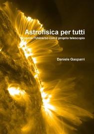 Astrofisica per tutti. Scoprire l'Universo con il proprio telescopio - copertina