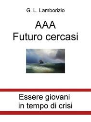 AAA Futuro cercasi. Essere giovani in tempo di crisi - copertina