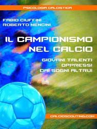 Il Campionismo nel Calcio. Giovani talenti oppressi dai sogni altrui - copertina