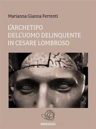 L'archetipo dell'Uomo delinquente in Cesare Lombroso - copertina