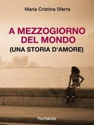 A mezzogiorno del mondo (una storia d'amore) - copertina