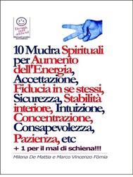 10 Mudra Spirituali per Aumento dell'Energia, Accettazione, Fiducia in se stessi, Sicurezza, Stabilità interiore, Intuizione, Concentrazione, Consapevolezza, Pazienza, etc - copertina