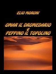 Omar il Dromedario e Peppino il Topolino - Librerie.coop
