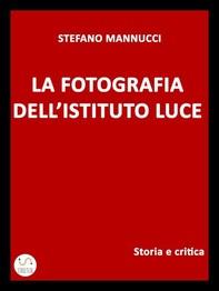 La fotografia dell'Istituto Luce. Storia e critica - Librerie.coop