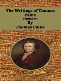 The Writings of Thomas Paine: Volume IV. - Librerie.coop