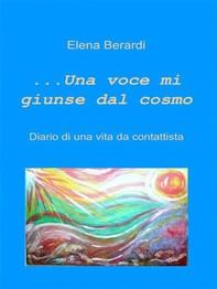 Una Voce mi giunse dal Cosmo  Diario di una vita da Contattista - Librerie.coop