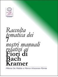 Raccolta tematica dei nostri 7 manuali relativi ai Fiori di Bach Kramer - Librerie.coop