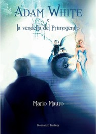 Adam White e la vendetta del Primogenito  (best-seller fantasy italiano/ /miglior ebook fantasy/ romanzo di fantascienza/epic fantasy/miglior libro fantasy/ scarica ebook gratis/ download ebook fantasy /ebook fantasy più scaricato/download ebook/) - copertina