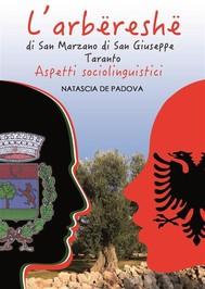 L'arbëreshë di San Marzano di San Giuseppe (Taranto). Aspetti sociolinguistici - copertina