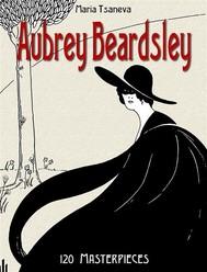 Aubrey Beardsley: 120 Masterpieces - - copertina