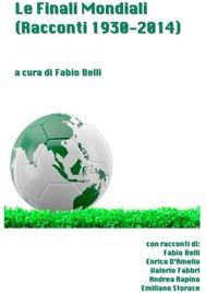 Le Finali Mondiali - Racconti 1930-2014 - copertina
