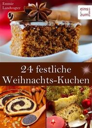24 festliche Weihnachts-Kuchen: Backen im Advent & an Weihnachten. Himmlische Rezepte für Christstollen, Früchtebrot, verführerische Kuchen und leckere Festtags-Torten - copertina