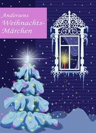 Andersens Weihnachtsmärchen: Seine schönsten Geschichten zu Weihnachten. Die Schneekönigin, Das kleine Mädchen mit den Schwefelhölzern, Der Tannenbaum (Illustrierte Ausgabe) - copertina