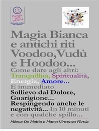 Magia Bianca e antichi riti Voodoo,Vudù e Hoodoo... Come dare agli altri: Tranquillità, Spiritualità, Energia, Amore... E immedi - Librerie.coop