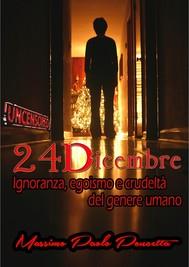 24 Dicembre - Ignoranza, egoismo e crudeltà del genere umano - copertina