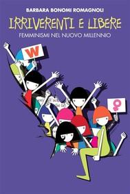 Irriverenti e libere. Femminismi nel nuovo millennio. - copertina