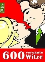 600 versaute Witze - Lachen über Sex und Liebe. Erotische Sexwitze - Humor unter der Gürtellinie - copertina