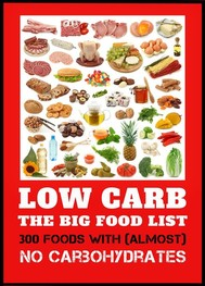 Low Carb - The Big Food List - 300 foods with (almost) no carbohydrates -The easy way to lose weight without a diet plan - copertina