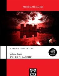 Il Tramonto Della Luna - Volume Terzo - L'Alba Di Sangue - copertina