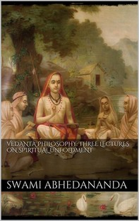 Vedânta Philosophy: Three Lectures on Spiritual Unfoldment. Vol I - Librerie.coop