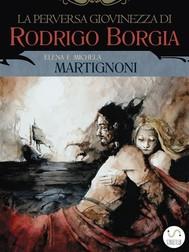 La perversa giovinezza di Rodrigo Borgia - copertina