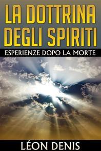 La Dottrina degli Spiriti - Esperienze dopo la morte - Librerie.coop