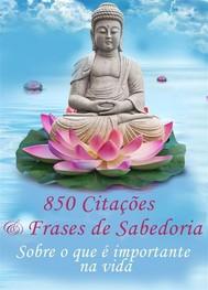 850 Citações e Frases de Sabedoria - Sobre o que é importante na vida -Pensamentos, provérbios, aforismos (Edição ilustrada) - copertina