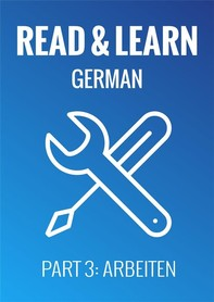 Read & Learn German - Deutsch lernen - Part 3: Arbeiten - Librerie.coop