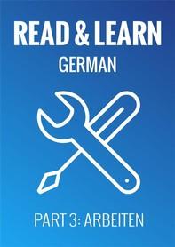 Read & Learn German - Deutsch lernen - Part 3: Arbeiten - Librerie.coop