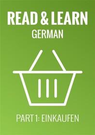 Read & Learn German - Deutsch lernen - Part 1: Einkaufen - Librerie.coop