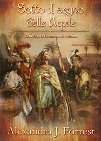 Sotto il segno delle Aquile. (Zenobia, la Leonessa di Palmira Vol. I) - Librerie.coop