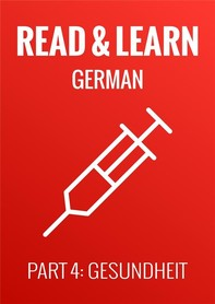 Read & Learn German - Deutsch lernen - Part 4: Gesundheit - Librerie.coop
