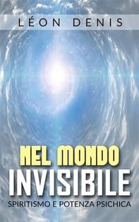 Nel mondo invisibile - spiritismo e potenza psichica - Librerie.coop