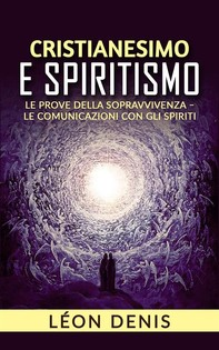 Cristianesimo e spiritismo - le prove della sopravvivenza - le comunicazioni con gli spiriti - Librerie.coop