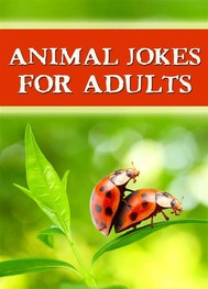 Animal Jokes For Adults - The Best Jokes Ever: Funny, dirty and so hilarious! (Illustrated Edition) - copertina