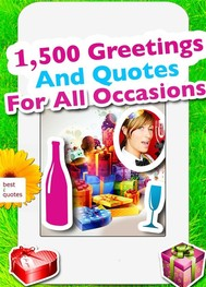 1,500 Greetings And Quotes For All Occasions - Sayings, Phrases And Best Wishes For Birthday, Mother's Day, Easter, Christmas, Valentine's Day, Wedding, Thanksgiving And More (Illustrated Edition) - copertina