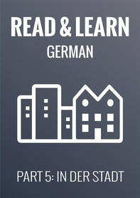 Read & Learn German - Deutsch lernen - Part 5: In der Stadt - Librerie.coop