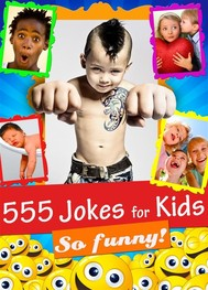 555 Jokes for Kids - Funny, Hilarious and Clean: Laugh-Out-Loud Jokes and Riddles for Children (Illustrated Edition) - copertina