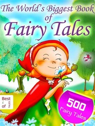 500 Fairy Tales  - The World's Biggest Book of Fairy Tales - By the Brothers Grimm, Andersen and other Storytellers [Illustrated Edition] - copertina
