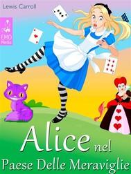 Alice nel Paese Delle Meraviglie - Le Avventure di Alice nel Paese Delle Meraviglie (Edizione illustrata)  - copertina