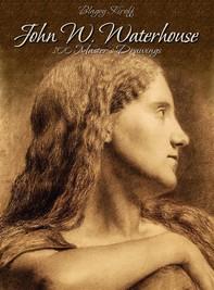 John W. Waterhouse: 100 Master's Drawings - Librerie.coop