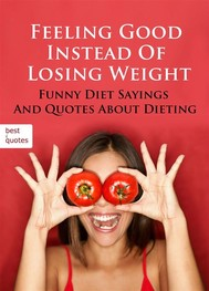 Feeling Good Instead Of Losing Weight  - Funny Diet Sayings And Quotes About Dieting (Illustrated Edition) - copertina